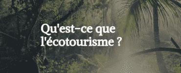 Qu'est-ce que l'écotoursime _